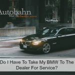No, You Dont Have To Take Your BMW To The Dealer For Service